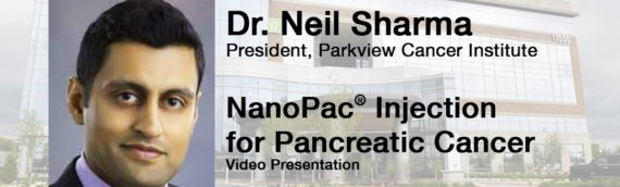 Video: NanoPac Injection for Pancreatic Cancer | Neil R. Sharma, MD, Parkview Cancer Institute (7-minute version)